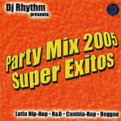 DJ Rhythm Presents Party Mix 2005 Super Exitos by Various Artists