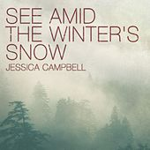 See Amid the Winter's Snow by Jessica Campbell