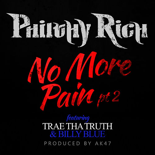 No More Pain, Pt. 2 (feat. Trae Tha Truth & Billy Blue) by Philthy Rich