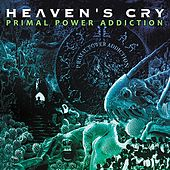 Primal Power Addiction by Heavens Cry