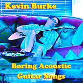 Boring Acoustic Guitar Songs by Kevin Burke