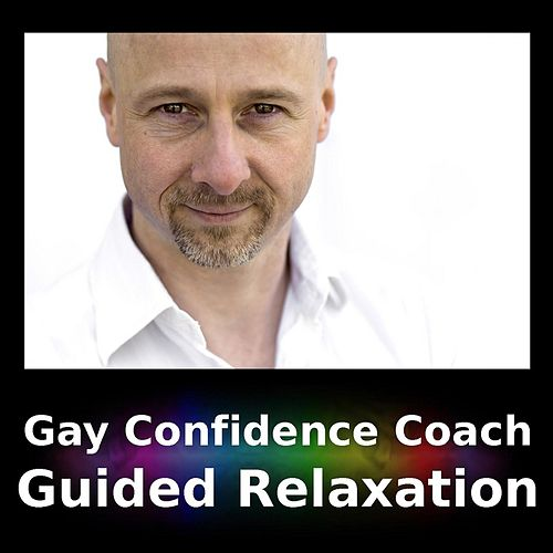Gay Confidence Coach: Guided Relaxation by Paul G Bailey