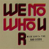 We No Who U R by Nick Cave