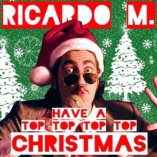 Have a Top Top Top Top Christmas! by Ricardo M.