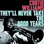 They'll Never Take the Good Years (Extended) by Cootie Williams