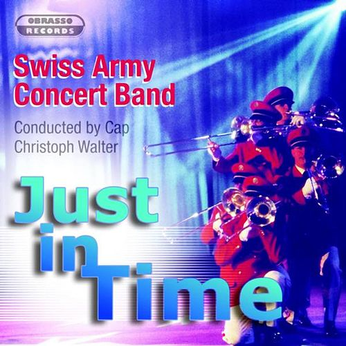 Just in Time by Swiss Army Concert Band