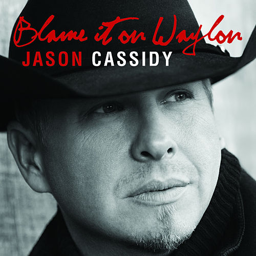 Blame It On Waylon by Jason Cassidy
