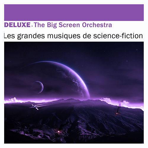 Deluxe: Les grandes musiques de science-fiction by The Big Screen Orchestra