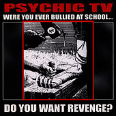 Were You Ever Bullied At School..Do You Want Revenge (Disc 2) by Psychic TV