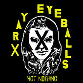 Not Nothing by Xray Eyeballs