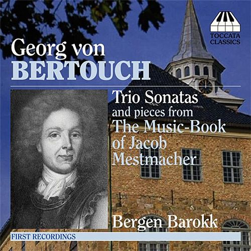 Bertouch: Trio Sonatas / Selections From The Music Book Of Jacob Mestmacher (Ca. 1730) by Bergen Baroque