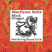 Black Dragon: Music for Feng Shui, Tai Chi & Acupuncture by Marilynn Seits