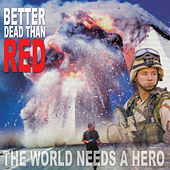 The World Needs A Hero by Better Dead Than Red