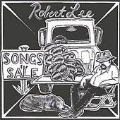 Songs For Sale by Robert Lee