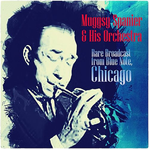 Rare Broadcast from Blue Note, Chicago by Muggsy Spanier