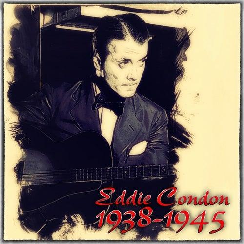 Eddie Condon 1938-1945 by Eddie Condon