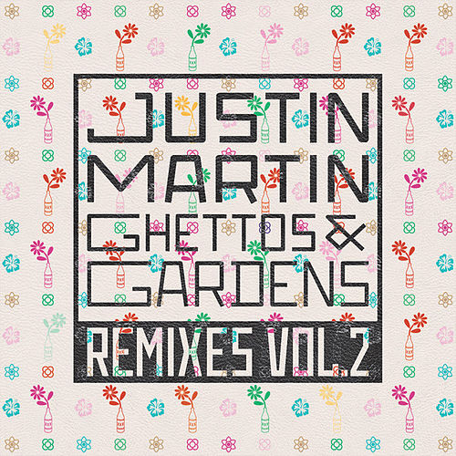 Ghettos & Gardens Remixes Vol. 2 by Justin Martin
