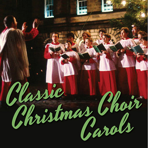 Classic Christmas Choir Carols by Christmas Choir