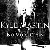 No More Cryin by Kyle Martin
