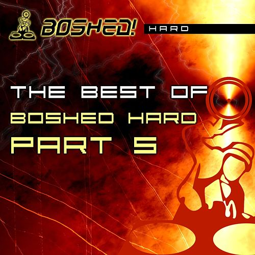 The Best Of Boshed Hard Part 5 - EP by Various Artists