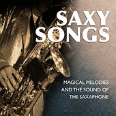 Saxy Songs - Magical Melodies and the Sound of the Saxaphone by Various Artists
