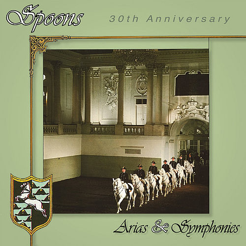 Arias & Symphonies 30th Anniversary by Spoons