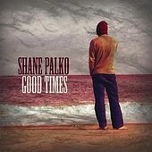 Good Times by Shane Palko