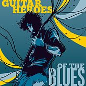 Guitar Heroes of the Blues by Various Artists