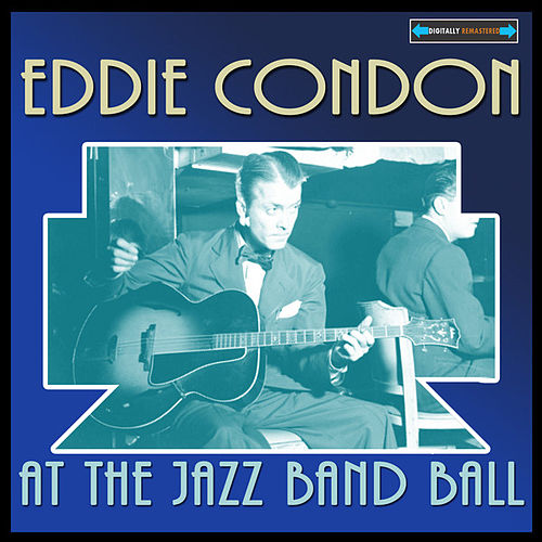 Eddie Condon At the Jazz Band Ball by Eddie Condon