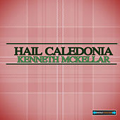 Hail Caledonia by Kenneth McKellar