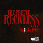 Kill Me by The Pretty Reckless