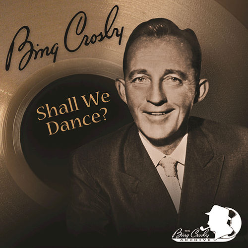 Shall We Dance? by Bing Crosby