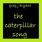The Caterpillar Song by Greg J Bryant