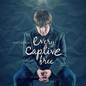 Every Captive Free by Matt Gilman