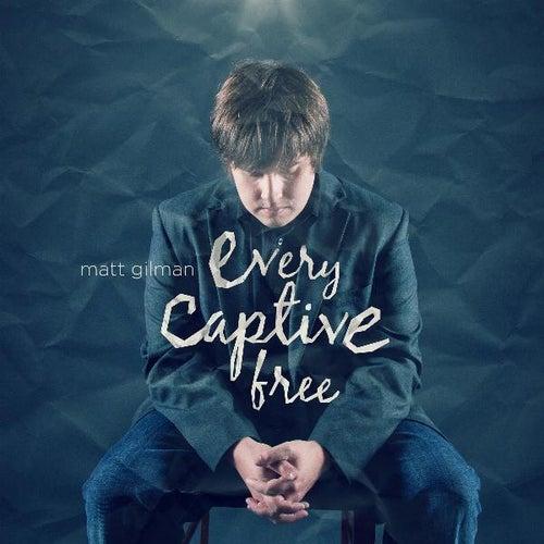 Every Captive Free by Matt Gilman