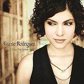 I Cry For Love by Carrie Rodriguez