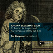 J.S. Bach: Six Partitas for harpsichord (Clavier Übung I) BWV 825-830 by Ton Koopman