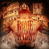 Rome Wasn't Built In A Day by Young Rome