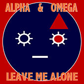 Leave Me Alone by Alpha & Omega