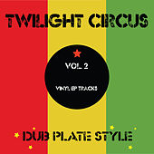 Dub Plate Style Vol 2  - Vinyl EP Tracks by Twilight Circus