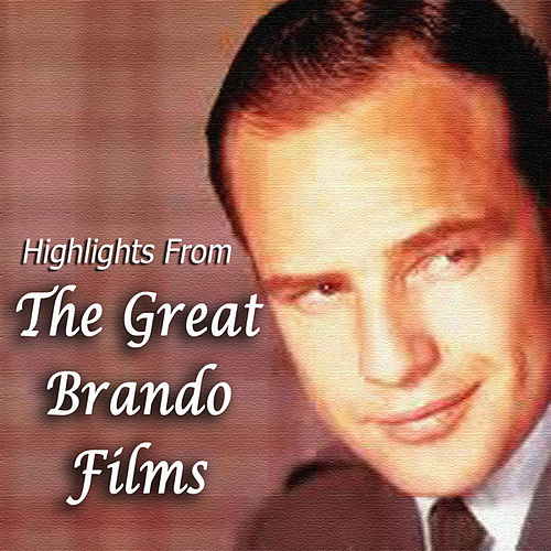 Highlights From The Great Brando Films by Elmer Bernstein