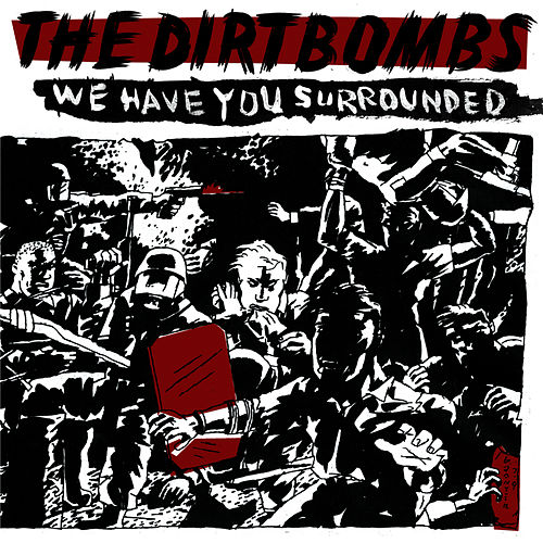 We Have You Surrounded by The Dirtbombs