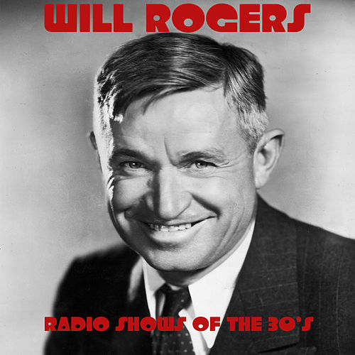 Will Rogers- Radio Shows Of The 30's by Will Rogers