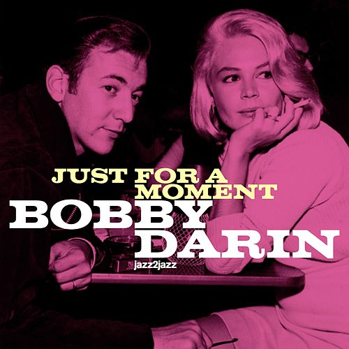 Just for a Moment (Extended) by Bobby Darin
