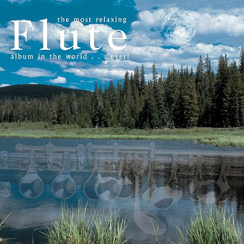 The Most Relaxing Flute Album In The World... Ever! by Various Artists