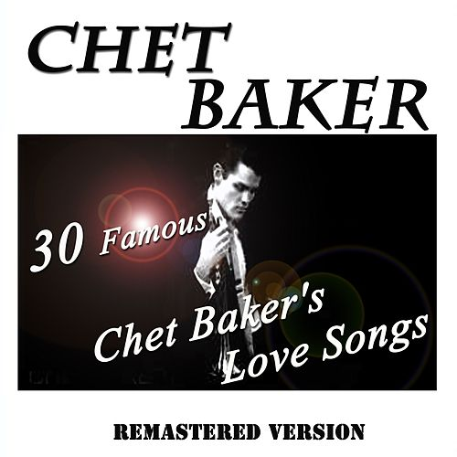 30 Famous Chet Baker's Love Songs (Remastered Version) by Chet Baker
