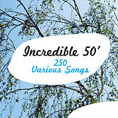 Incredible 50' - 250 Various Songs von Various Artists