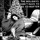The Holidays Don't Have To Be So Rotten: Volume Three by Various Artists