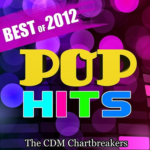 Pop Hits: Best of 2012 by The CDM Chartbreakers