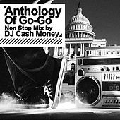 Anthology Of Go-Go - Non Stop Mix by DJ Cash Money (Digitally Remastered) by Various Artists